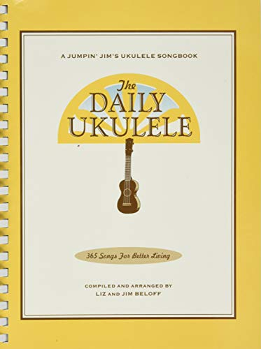 9781423477754: The Daily Ukulele - 365 Songs For Better Living (Jumpin' Jim's Ukulele Songbooks)