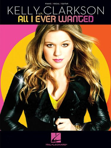 9781423481324: Kelly Clarkson - All I Ever Wanted (Piano/Vocal/Guitar)