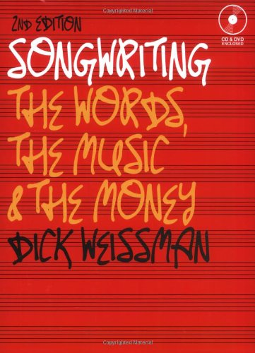 Songwriting: The Words, the Music, and the Money, 2nd edition (Music Pro Guides): Dick Weissman