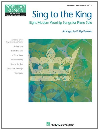 9781423490029: Sing to the King - Eight Modern Worship Songs for Piano Solo: Intermediate Piano Solo (Popular Songs/Hal Leonard Student Piano Library)