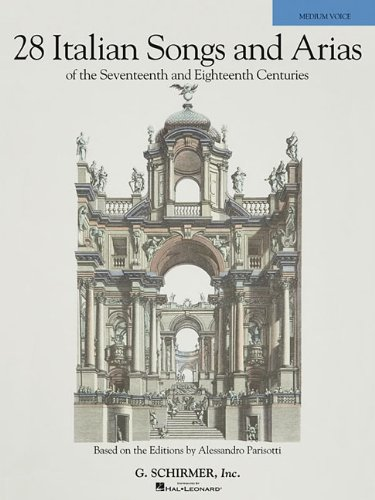 28 Italian Songs & Arias of the 17th & 18th Centuries: Based on the Editions by Alessandro ...