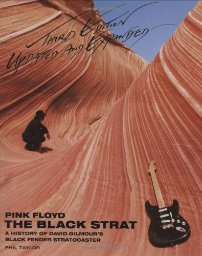 Pink Floyd - The Black Strat: A History of David Gilmour's Black Fender Stratocaster - Revised and Updated 3rd Edition (9781423492702) by Phil Taylor