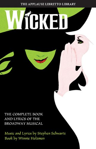 9781423492764: Wicked: The Complete Book and Lyrics of the Broadway Musical
