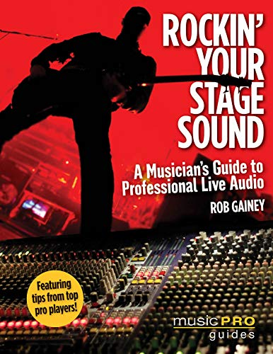 Rockin' Your Stage Sound: Music Pro Guides: Gainey, Rob