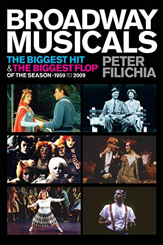 9781423495628: Broadway Musicals: The Biggest Hit & the Biggest Flop of the Season - 1959 to 2009