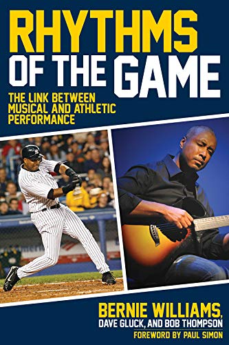 Rhythms of the Game: The Link Between Musical and Athletic Performance: Bernie Williams; Dave Gluck...
