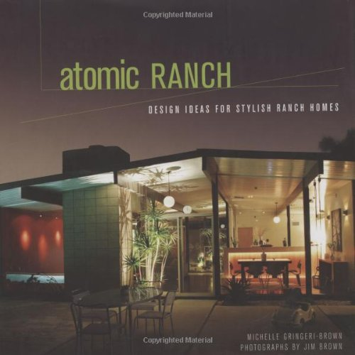 Atomic Ranch: Design Ideas for Stylish Ranch Homes: Mid-century Marvels