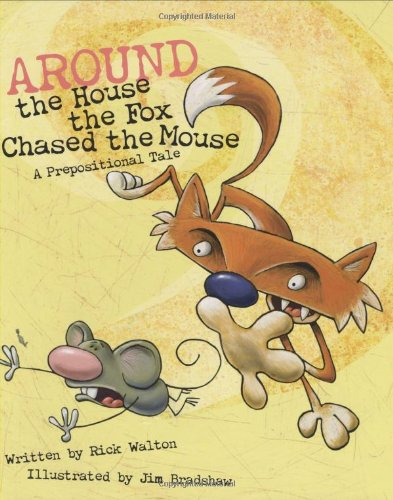 9781423600060: Around the House the Fox Chased the Mouse: A Prepositional Tale
