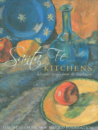 9781423600183: Santa Fe Kitchens: Delicious Recipes from the Southwest