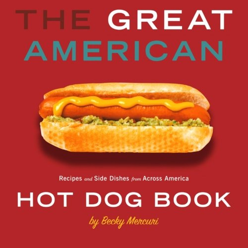 9781423600220: Great American Hot Dog Book, The: Recipes and Side Dishes from Across America