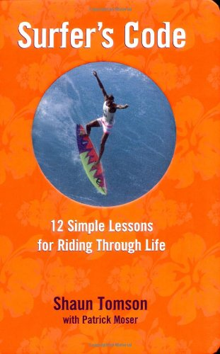 Surfer's Code: 12 Simple Lessons for Riding Through Life: Tomson, Shaun;Moser, Patrick
