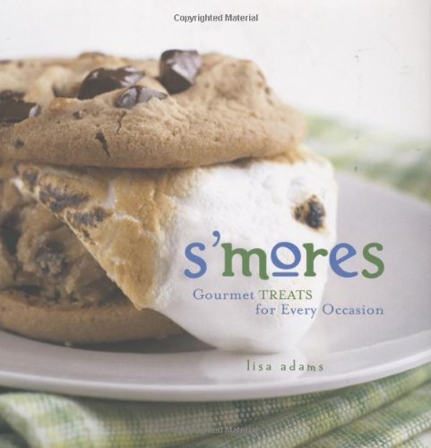 9781423600916: S'mores: Gourmet Treats For Every Occasion