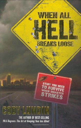 9781423601050: When All Hell Breaks Loose: Stuff You Need to Survive When Disaster Strikes