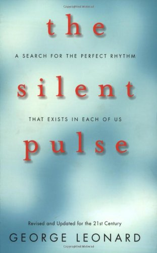 9781423601227: The Silent Pulse: A Search for the Perfect Rhythm that Exists in Each of Us