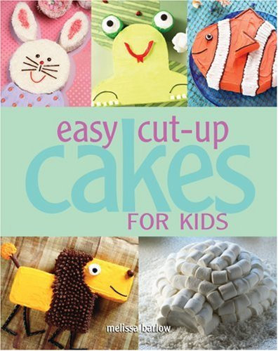 Easy Cut-Up Cakes for Kids: Barlow, Melissa