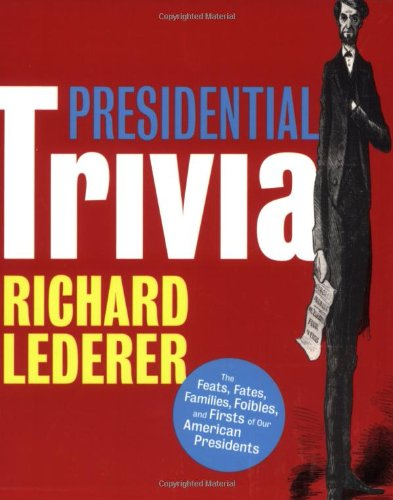 9781423602101: Presidential Trivia: The Feats, Fates, Families, Foibles, and Firsts of Our American Presidents