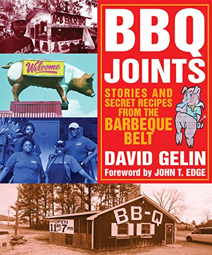 BBQ Joints: Stories and Secret Recipes from the Barbeque Belt: Gelin, David