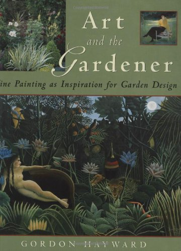 9781423602453: Art and the Gardener: Fine Painting as Inspiration for Garden Design