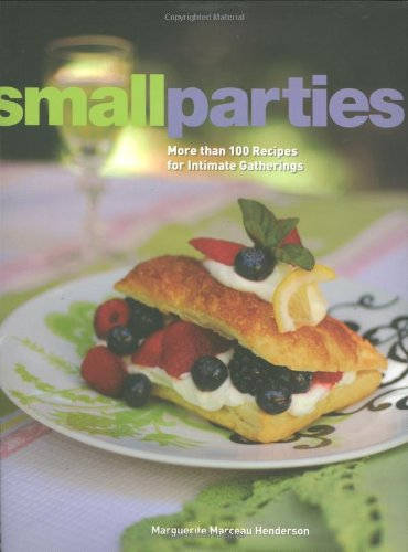 9781423602460: Small Parties: More than 100 Recipes for Intimate Gatherings