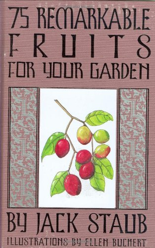75 Remarkable Fruits For Your Garden: Staub, Jack & Ellen Buchert (Illustrator)