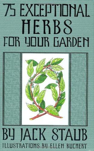 75 Exceptional Herbs for Your Garden: Staub, Jack E
