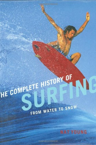 9781423602668: Complete History of Surfing: From Water to Snow