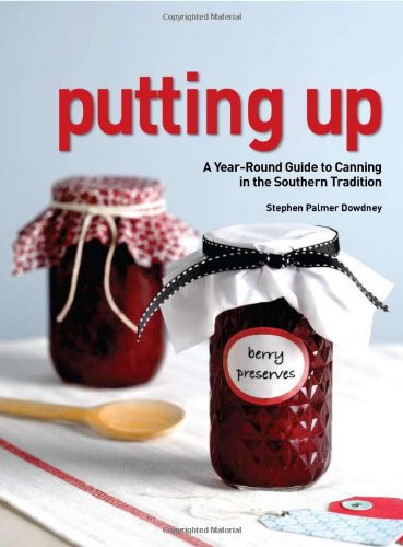 9781423602804: Putting Up: A Year-Round Guide to Canning in the Southern Tradition