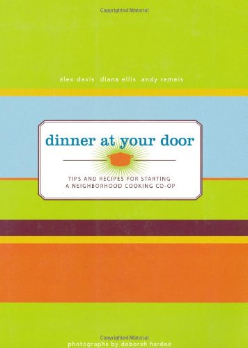 9781423602910: Dinner At Your Door: Tips and Recipes for Starting a Neighborhood Cooking Co-op