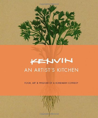 Kenvin: An Artist's Kitchen: Food, Art & Wisdom of A Bohemian Cowboy
