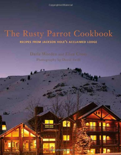 9781423603474: The Rusty Parrot Cookbook: Recipes from Jackson Hole's Acclaimed Lodge