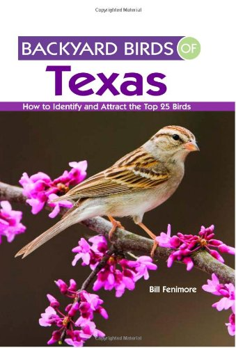 9781423603511: Backyard Birds of Texas: How to Identify and Attract the Top 25 Birds