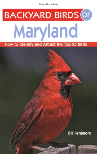 Backyard Birds of Maryland: How to Identify and Attract the Top 25 Birds: Fenimore, Bill