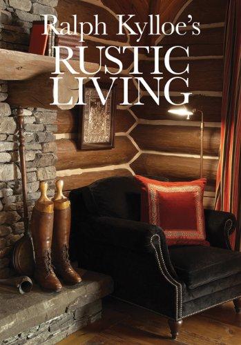 Ralph Kylloe's Rustic Living: Kylloe, Ralph