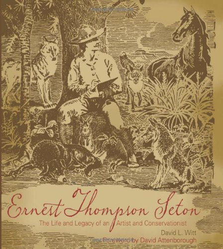 9781423603917: Ernest Thompson Seton: The Life and Legacy of an Artist and Conservationist