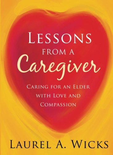 9781423605539: Lessons From A Caregiver: Caring for an Elder with Love and Compassion