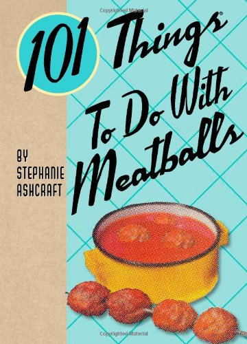 101 Things to Do with Meatballs: Ashcraft, Stephanie