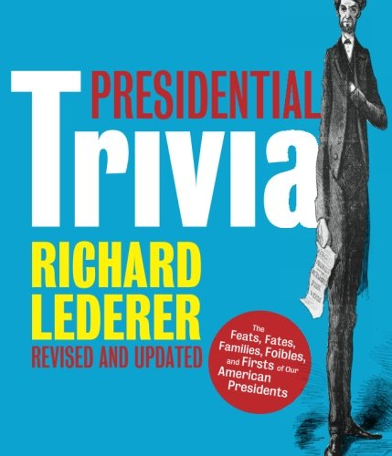 9781423606017: Presidential Trivia Revised and Updated: The Feats, Fates, Families, Foibles, and Firsts of Our American Presidents