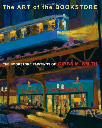 The Art of the Bookstore: The Bookstore Paintings of Gibbs M. Smith: Gibbs Smith