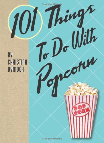 101 Things to Do with Popcorn: Dymock, Christina