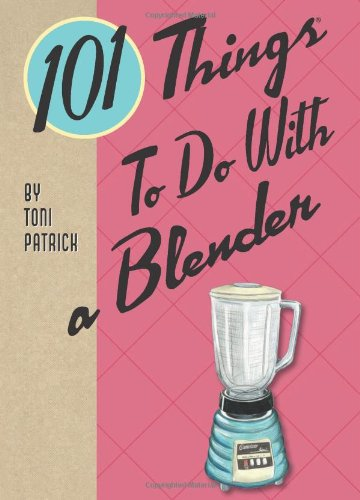 9781423606901: 101 Things to Do With a Blender