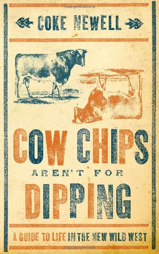 9781423606963: Cow Chips Aren't For Dipping: A Guide to Life in the New Wild West