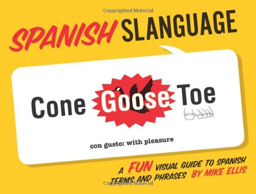 Spanish Slanguage: A Fun Visual Guide to Spanish Terms and Phrases (English and Spanish Edition) (142360749X) by Mike Ellis