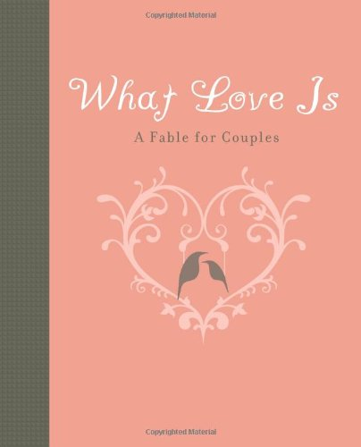 What Love Is: A Fable for Couples (1423607597) by Carol Lynn Pearson