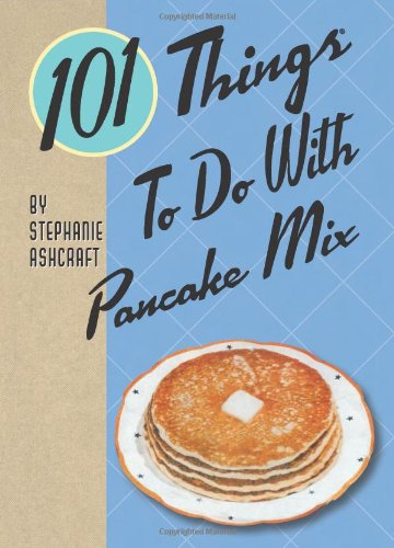 9781423607908: 101 Things to Do with Pancake Mix