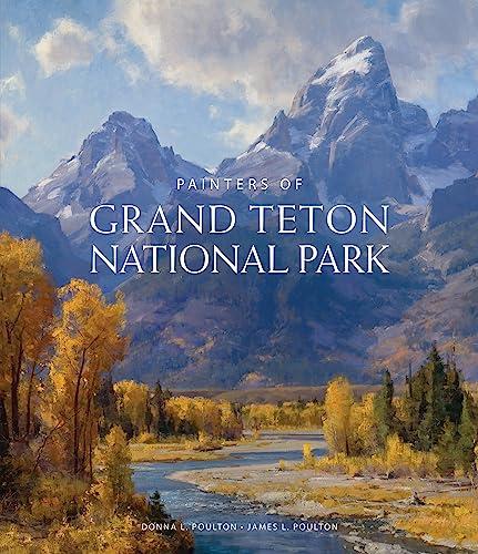 Painters of Grand Teton National Park (Hardback): Donna Poulton, James Poulton