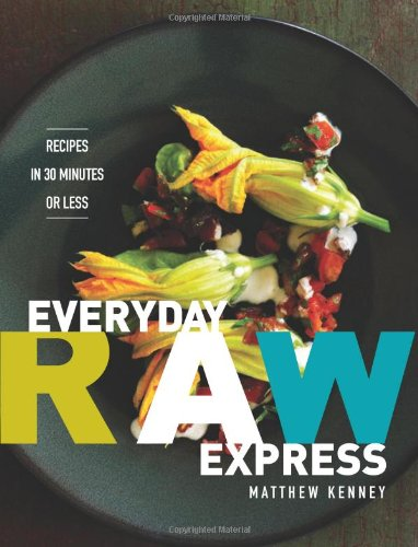 Everyday Raw Express: Recipes in 30 Minutes or Less [Paperback]