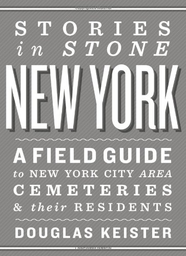 9781423621027: Stories in Stone New York: A Field Guide to New York City Area Cemeteries & Their Residents