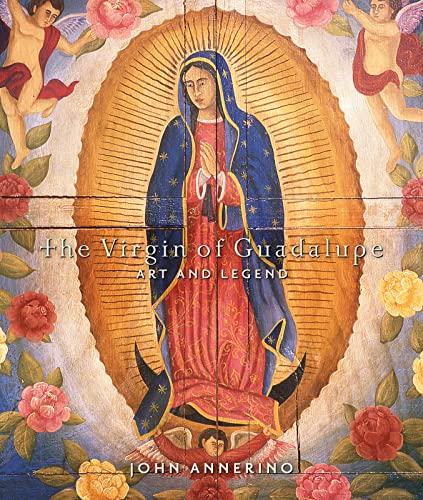 Virgin of Guadalupe: Art and Legend: John Annerino