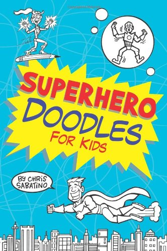Superhero Doodles for Kids: Sabatino, Chris