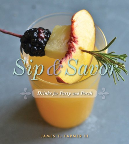 Sip and Savor: Drinks for Party and Porch: Drinks for Party and Porch: Farmer, James